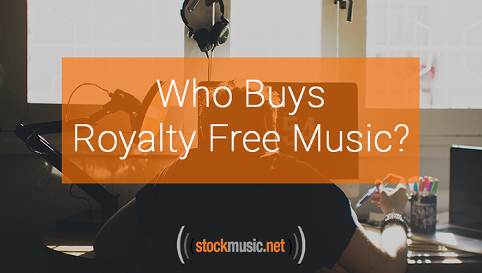 Permalink to: Who Buys Royalty Free Music?